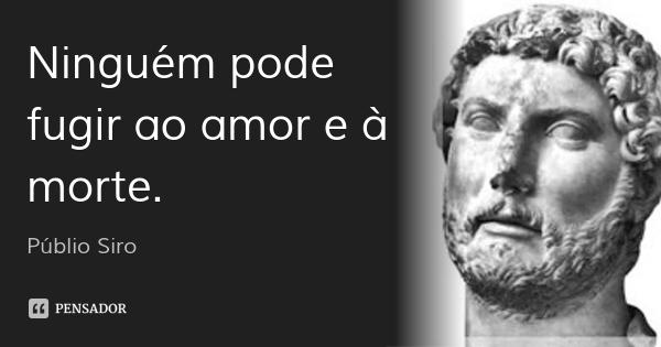 publio_siro_ninguem_pode_fugir_ao_amor_e_a_morte_xw6g3k.jpg