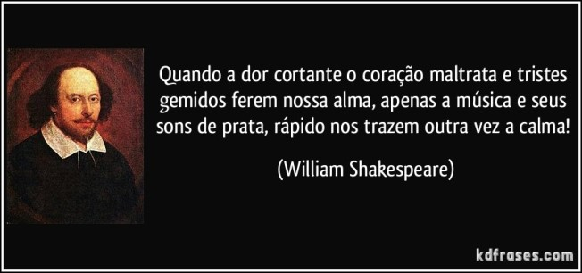 frase-quando-a-dor-cortante-o-coracao-maltrata-e-tristes-gemidos-ferem-nossa-alma-apenas-a-musica-e-william-shakespeare-115905