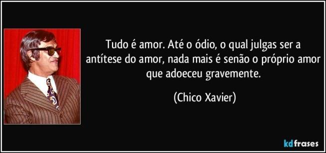 frase-tudo-e-amor-ate-o-odio-o-qual-julgas-ser-a-antitese-do-amor-nada-mais-e-senao-o-proprio-chico-xavier-97833
