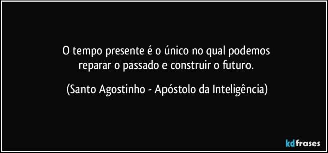 o-tempo-presente-e-o-unico-no-qual-podemos-reparar-o-passado-e-construir-o-futuro-santo-agostinho-apostolo-da-inteligencia-frase-411-8734