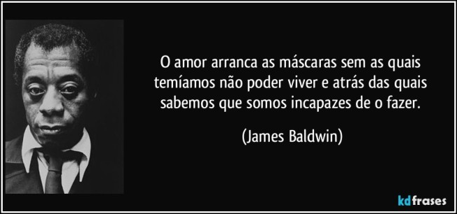 frase-o-amor-arranca-as-mascaras-sem-as-quais-temiamos-nao-poder-viver-e-atras-das-quais-sabemos-que-james-baldwin-143517