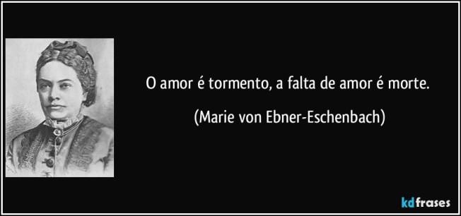 frase-o-amor-e-tormento-a-falta-de-amor-e-morte-marie-von-ebner-eschenbach-146786